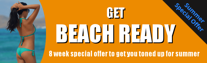 GET BEACH READY - 8 week special offer to get you toned up for summer